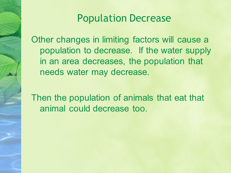 Population Decrease Other changes in limiting factors will cause a population to decrease.