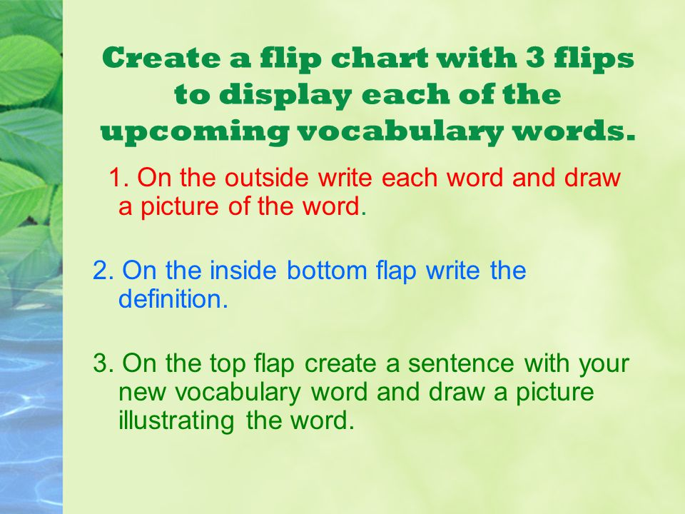 Create a flip chart with 3 flips to display each of the upcoming vocabulary words.