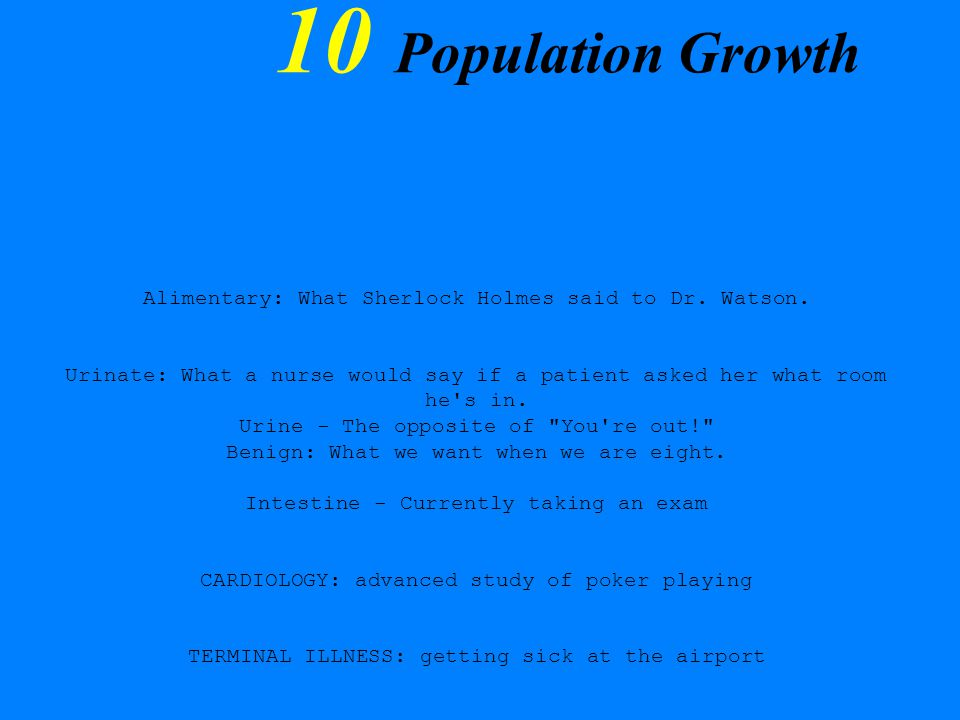 10 Population Growth From: Mariano Cecowski Q: if both a bear in Yosemite and one in Alaska fall into the water which one disolves faster.