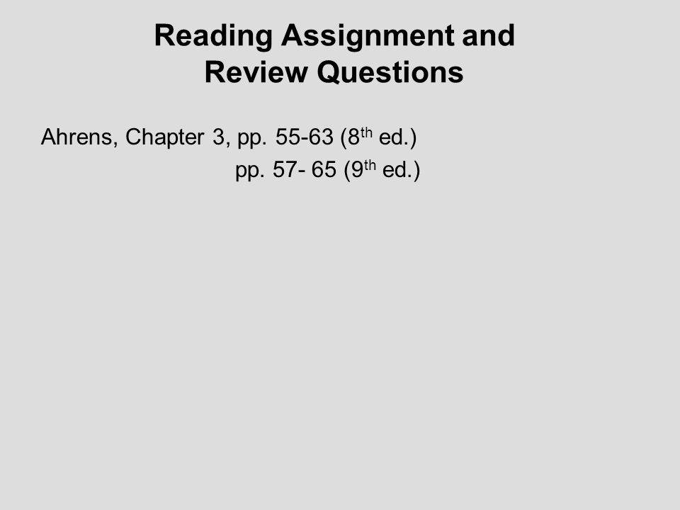 Reading Assignment and Review Questions Ahrens, Chapter 3, pp. 55-63 (8 th ed.) pp. 57- 65 (9 th ed.)