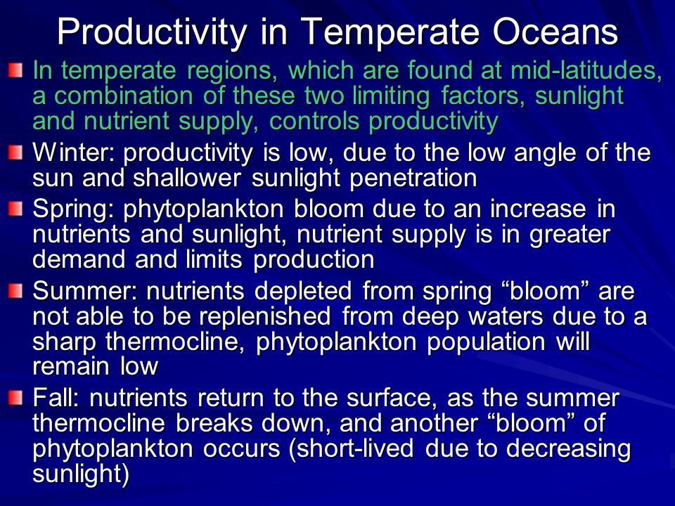 Productivity in Temperate Oceans In temperate regions, which are found at mid-latitudes, a combination of these two limiting factors, sunlight and nut