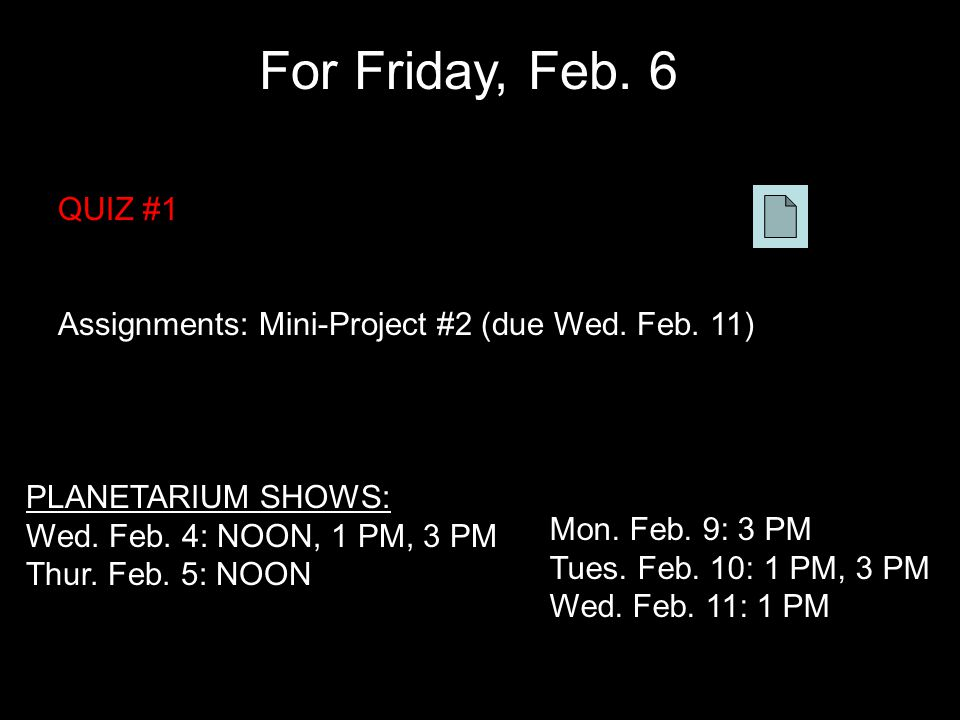 For Friday, Feb. 6 QUIZ #1 Assignments: Mini-Project #2 (due Wed. Feb. 11) PLANETARIUM SHOWS: Wed. Feb. 4: NOON, 1 PM, 3 PM Thur. Feb. 5: NOON Mon. Fe