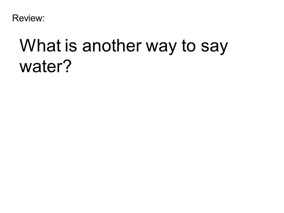 Review: What is another way to say water?