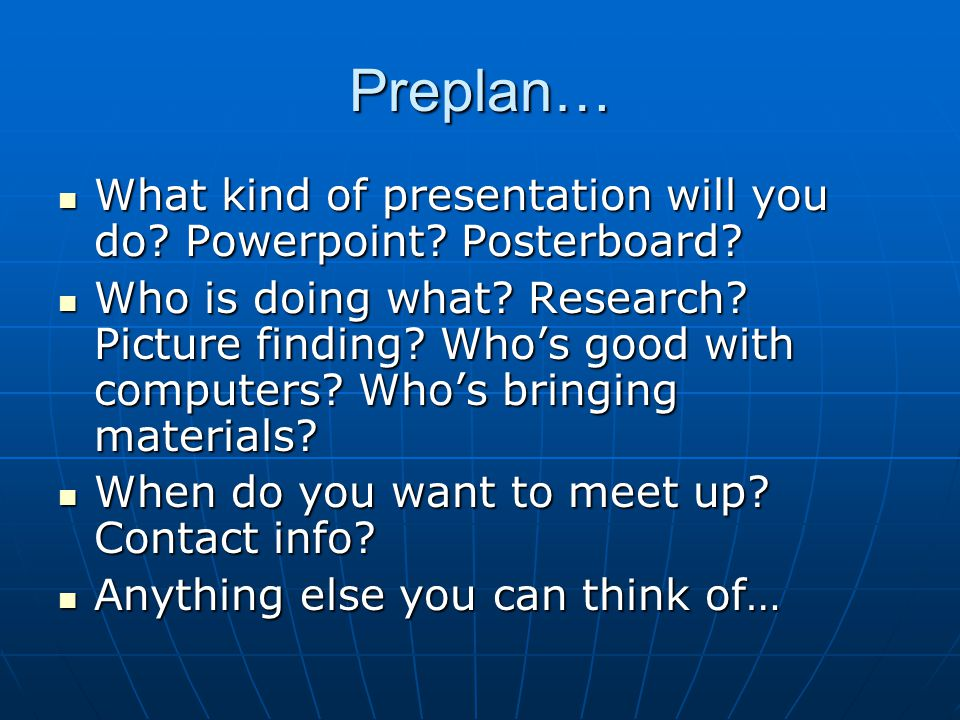 Preplan… What kind of presentation will you do. Powerpoint.