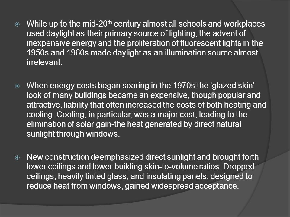  While up to the mid-20 th century almost all schools and workplaces used daylight as their primary source of lighting, the advent of inexpensive ene