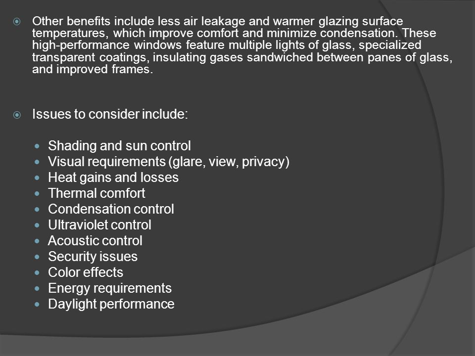  Other benefits include less air leakage and warmer glazing surface temperatures, which improve comfort and minimize condensation. These high-perform