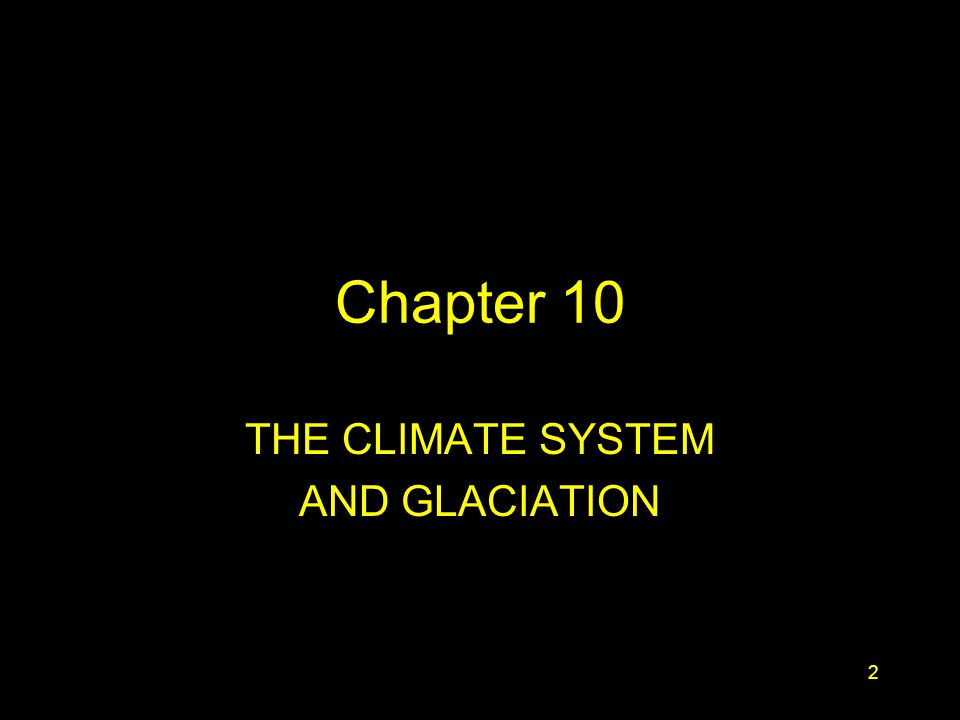 2 Chapter 10 THE CLIMATE SYSTEM AND GLACIATION