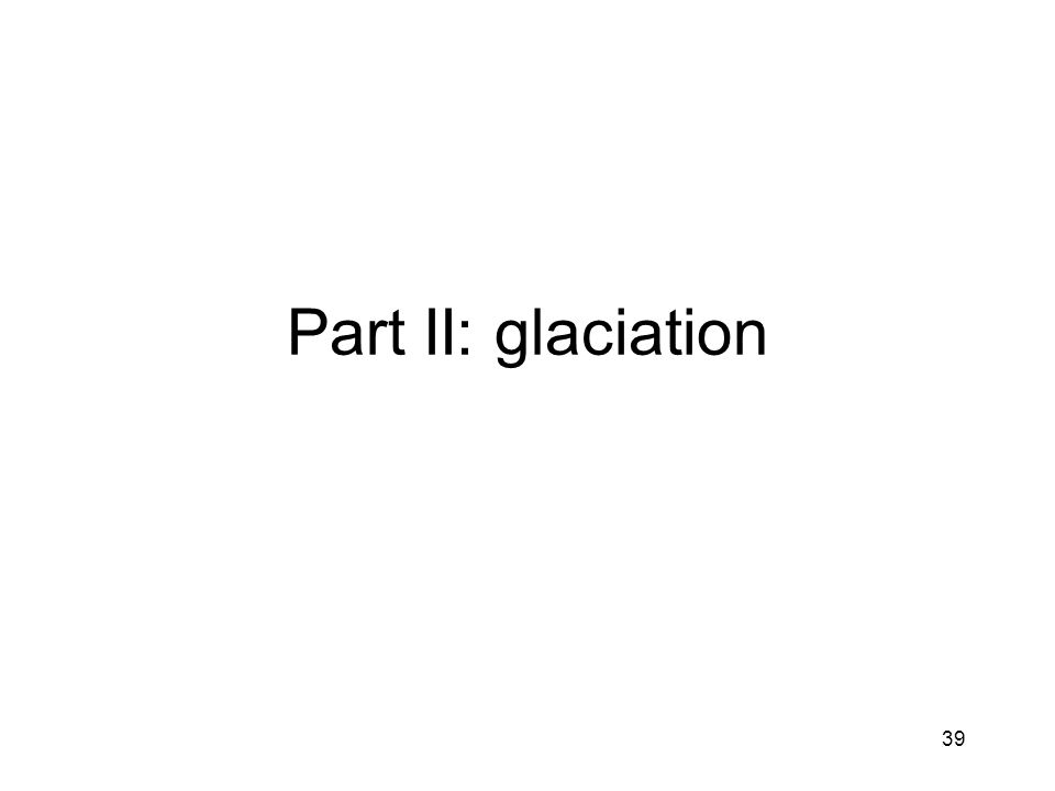 39 Part II: glaciation