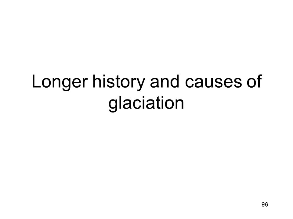 96 Longer history and causes of glaciation