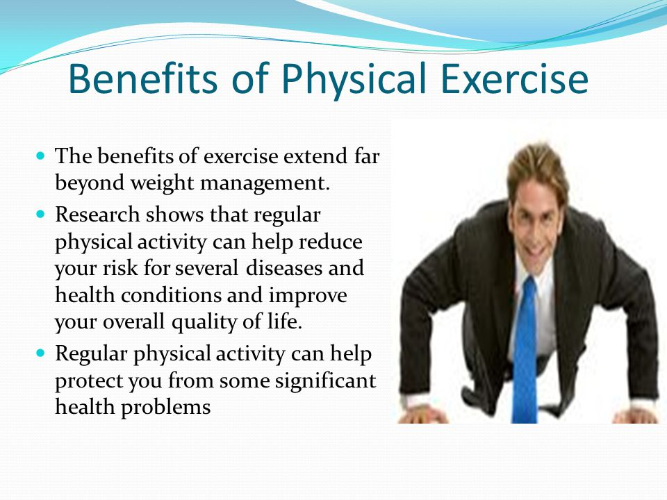Benefits of Physical Exercise The benefits of exercise extend far beyond weight management. Research shows that regular physical activity can help red