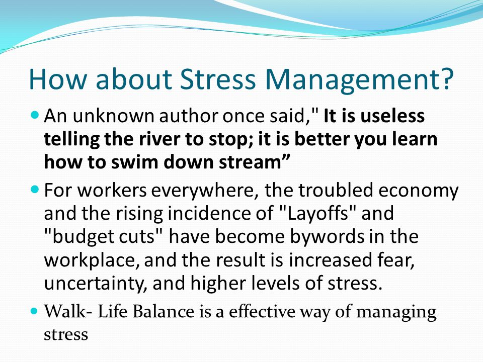 How about Stress Management? An unknown author once said,