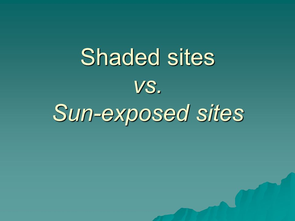 Shaded sites vs. Sun-exposed sites