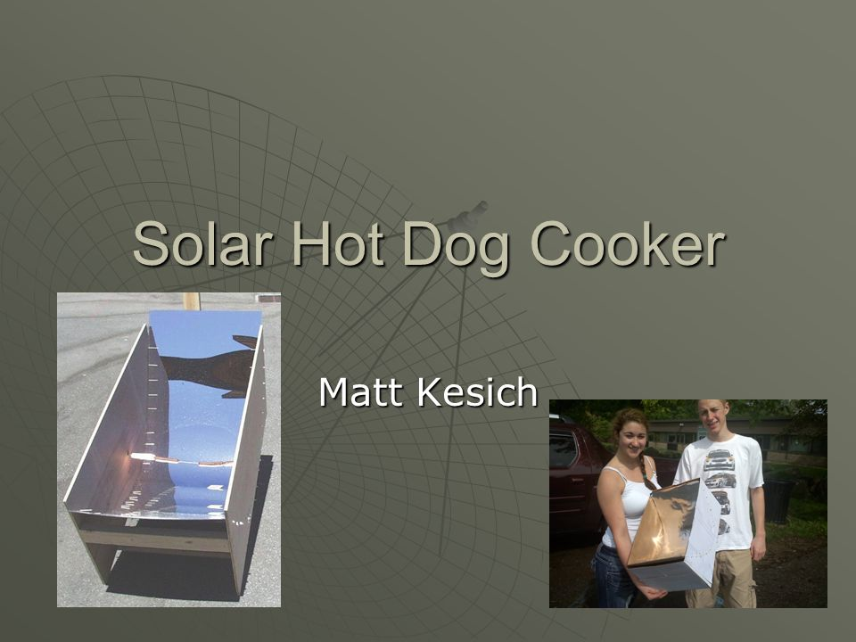 Solar Hot Dog Cooker Matt Kesich