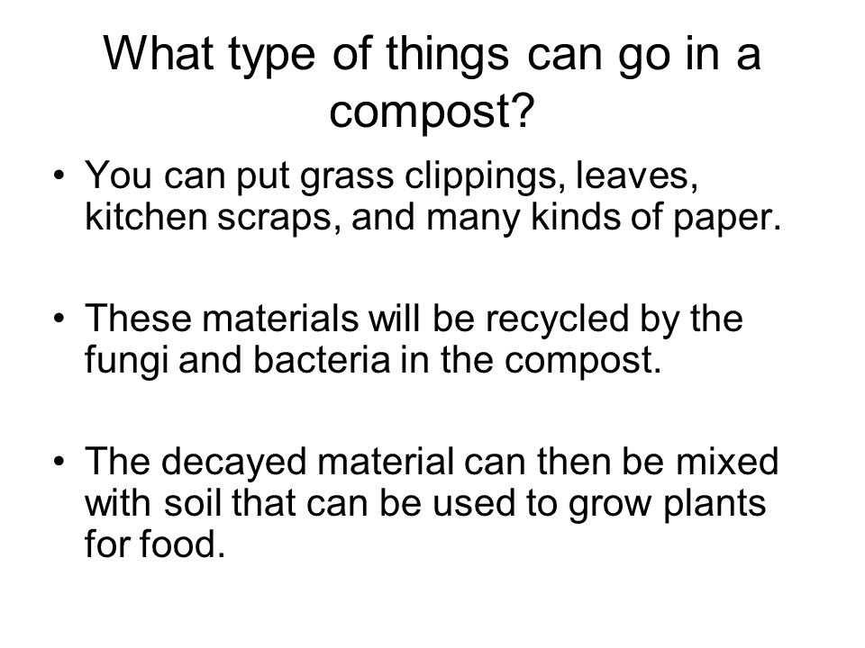 What type of things can go in a compost.
