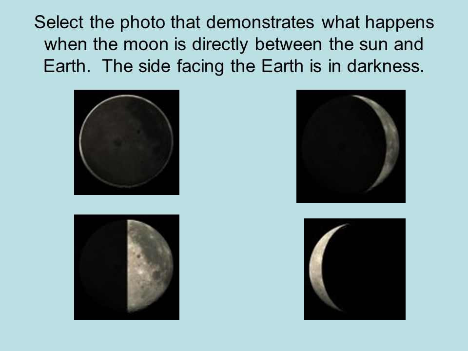 Select the photo that demonstrates what happens when the moon is directly between the sun and Earth. The side facing the Earth is in darkness.