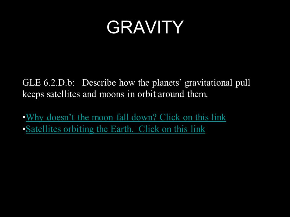 GRAVITY GLE 6.2.D.b: Describe how the planets' gravitational pull keeps satellites and moons in orbit around them.