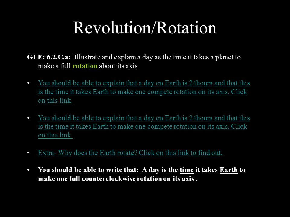 Revolution/Rotation GLE: 6.2.C.a: Illustrate and explain a day as the time it takes a planet to make a full rotation about its axis.