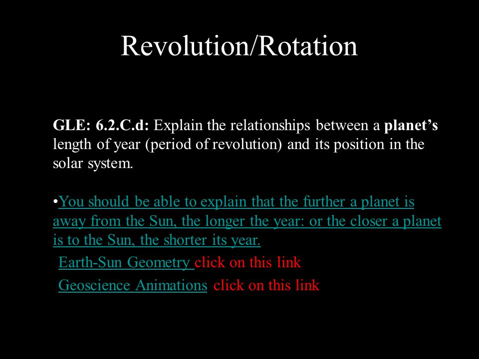 Revolution/Rotation GLE: 6.2.C.d: Explain the relationships between a planet's length of year (period of revolution) and its position in the solar system.