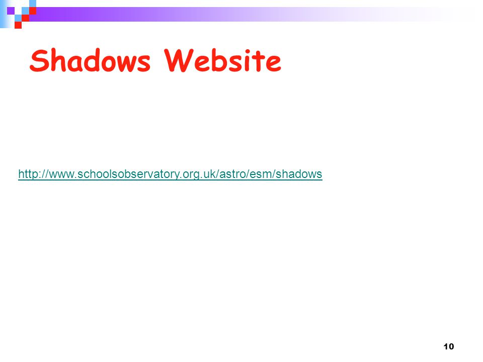 Shadows Website 10 http://www.schoolsobservatory.org.uk/astro/esm/shadows