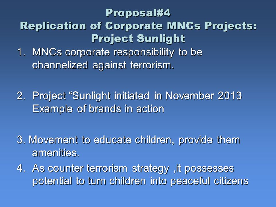 Proposal#4 Replication of Corporate MNCs Projects: Project Sunlight 1.MNCs corporate responsibility to be channelized against terrorism.