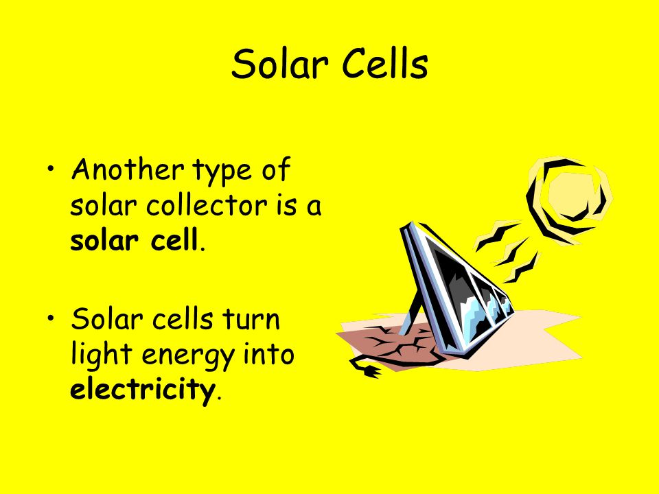 Solar Cells Another type of solar collector is a solar cell.