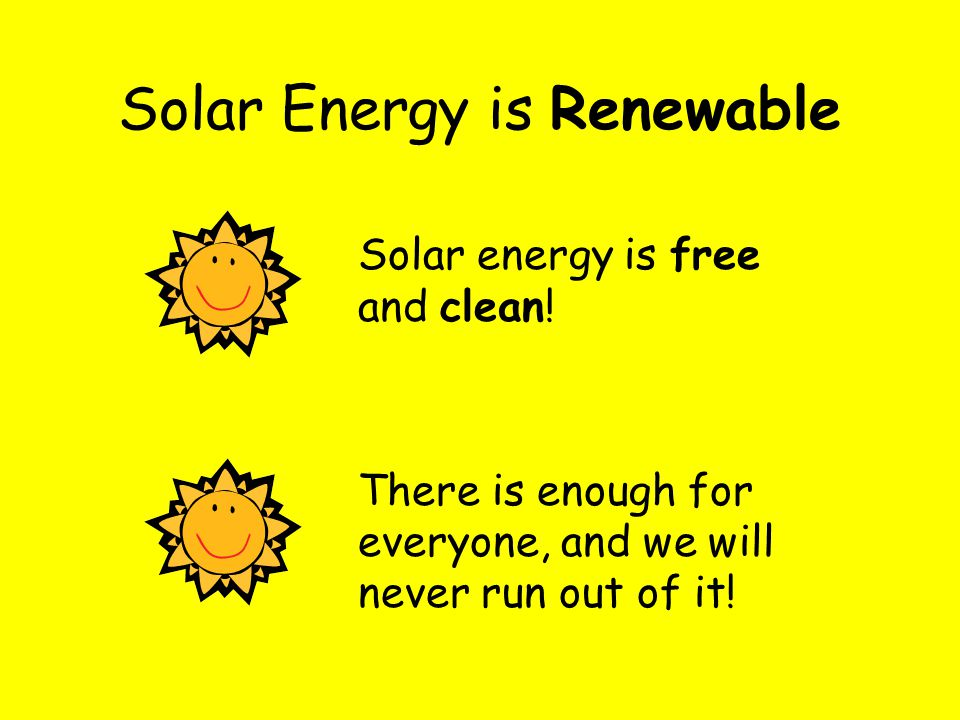 Solar Energy is Renewable Solar energy is free and clean.