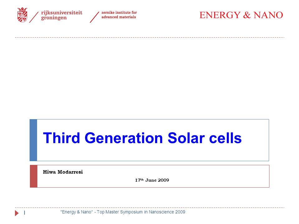 Third Generation Solar cells Hiwa Modarresi 17 th June 2009
