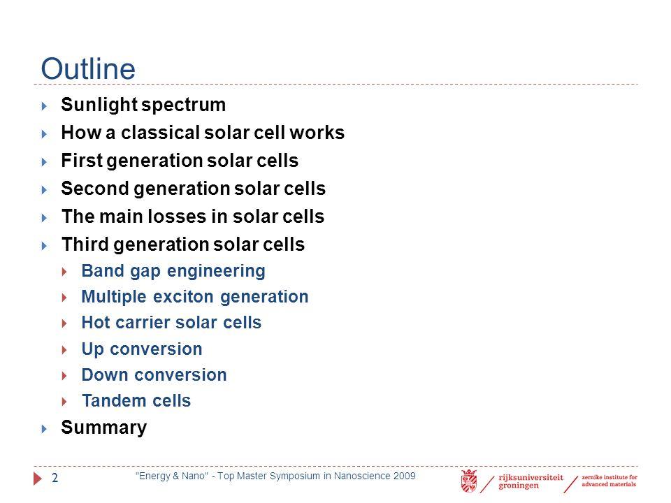 Sunlight Spectrum  Sunlight consists of a broad range of spectrum  The photon energy depends on the photon wavelength: E phot = hc/λ  Harnessing the great amount of sunlight energy Energy & Nano - Top Master Symposium in Nanoscience 2009 3 Solar Radiation Spectrum Online: http://www.globalwarmingart.com/wiki/Image:Solar_Spectrum_png