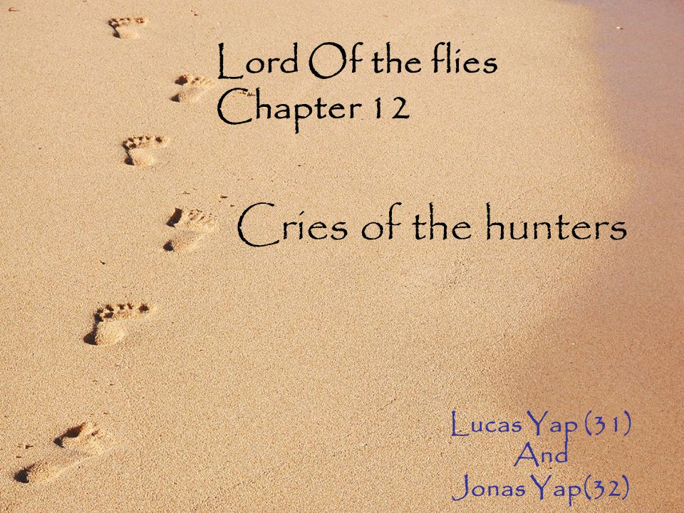 Lucas Yap (31) ‏ And Jonas Yap(32) ‏ Lord Of the flies Chapter 12 Cries of the hunters