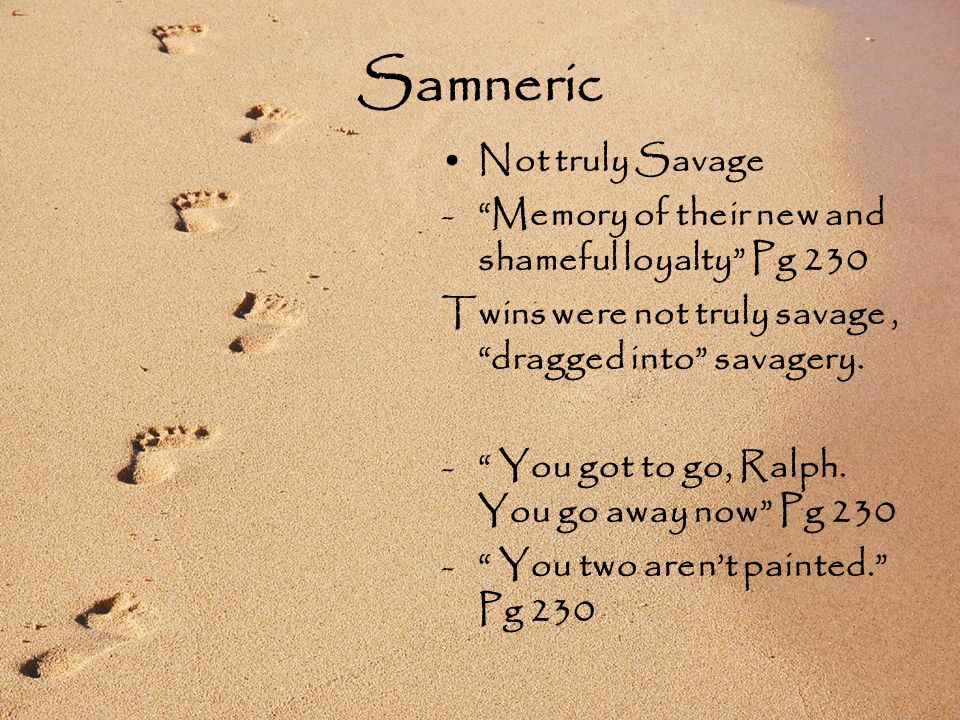 Samneric Not truly Savage - Memory of their new and shameful loyalty Pg 230 Twins were not truly savage, dragged into savagery.