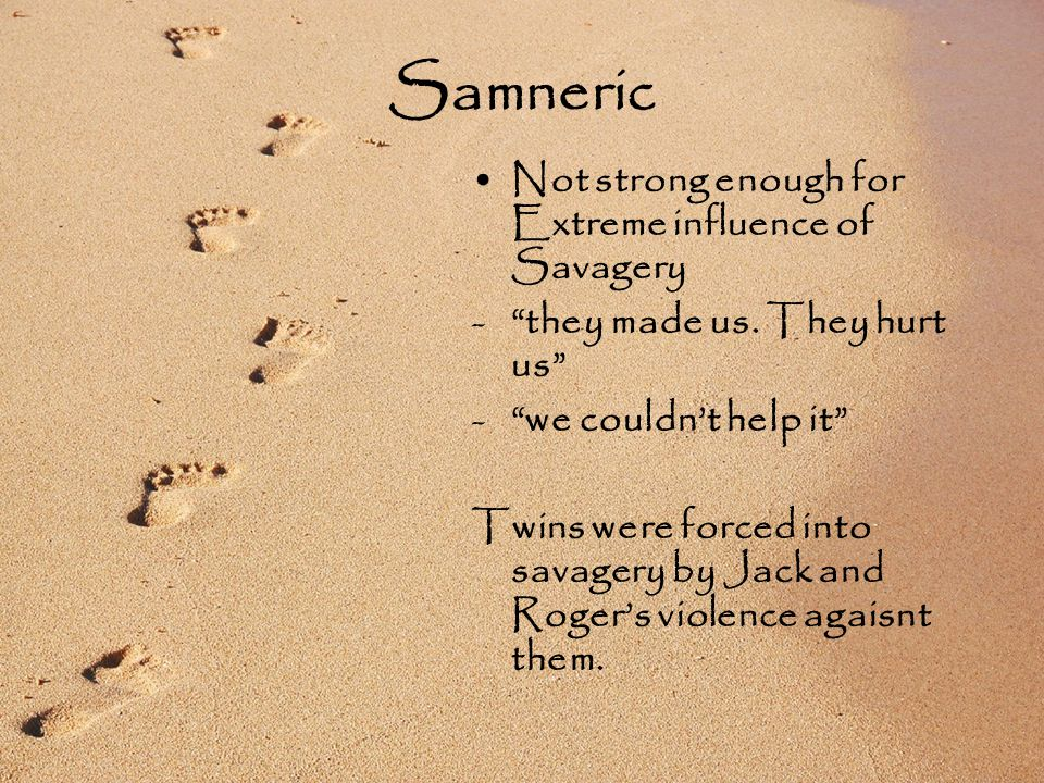 Samneric Not strong enough for Extreme influence of Savagery - they made us.