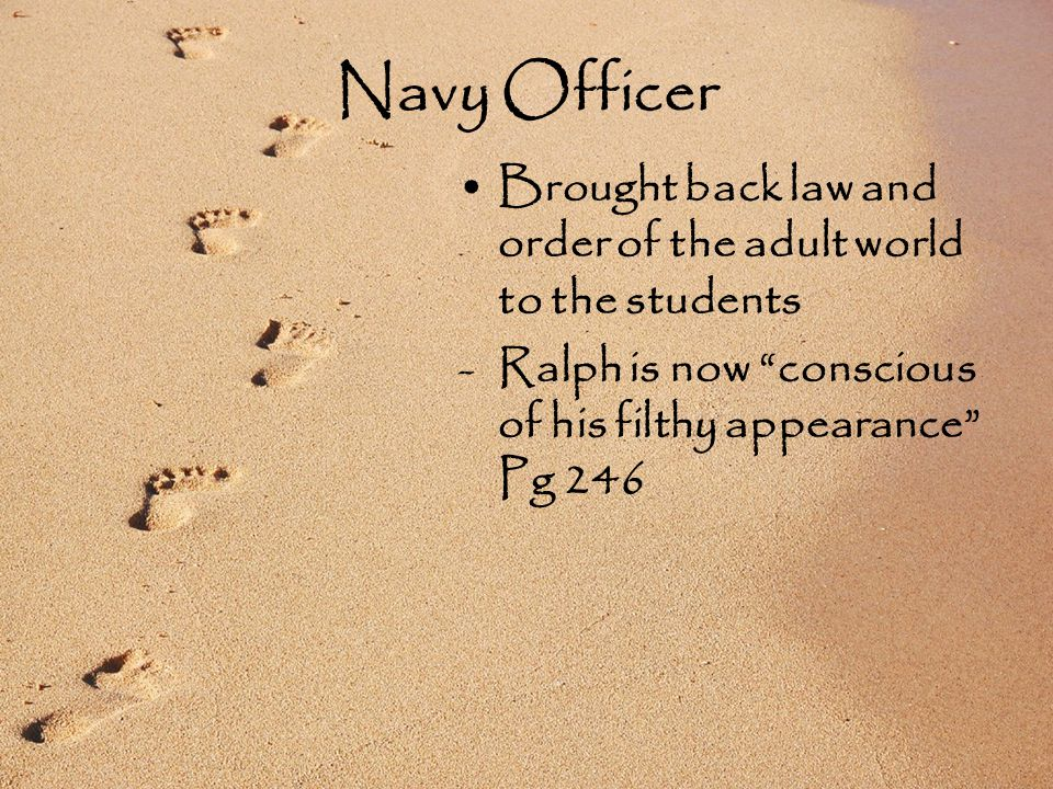Navy Officer Brought back law and order of the adult world to the students -Ralph is now conscious of his filthy appearance Pg 246