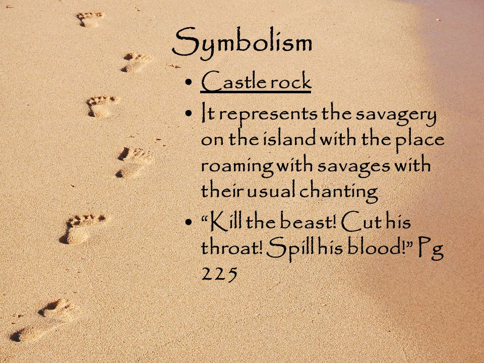 Castle rock It represents the savagery on the island with the place roaming with savages with their usual chanting Kill the beast.