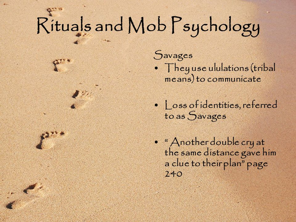 Rituals and Mob Psychology Savages They use ululations (tribal means) to communicate Loss of identities, referred to as Savages Another double cry at the same distance gave him a clue to their plan page 240