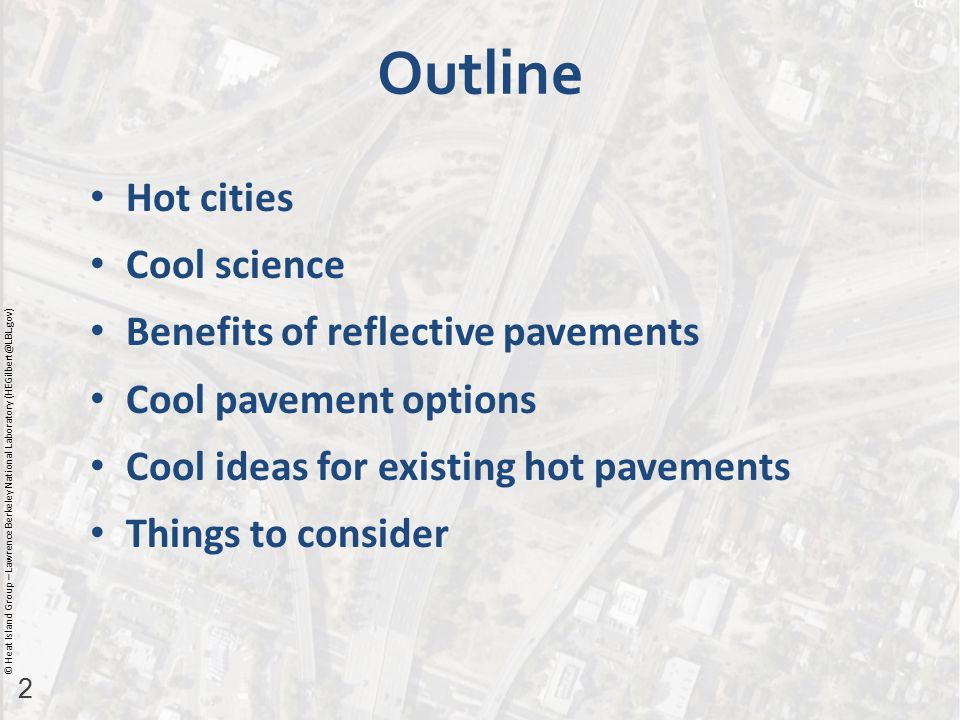 2 © Heat Island Group – Lawrence Berkeley National Laboratory (HEGilbert@LBL.gov) Hot cities Cool science Benefits of reflective pavements Cool pavement options Cool ideas for existing hot pavements Things to consider Outline