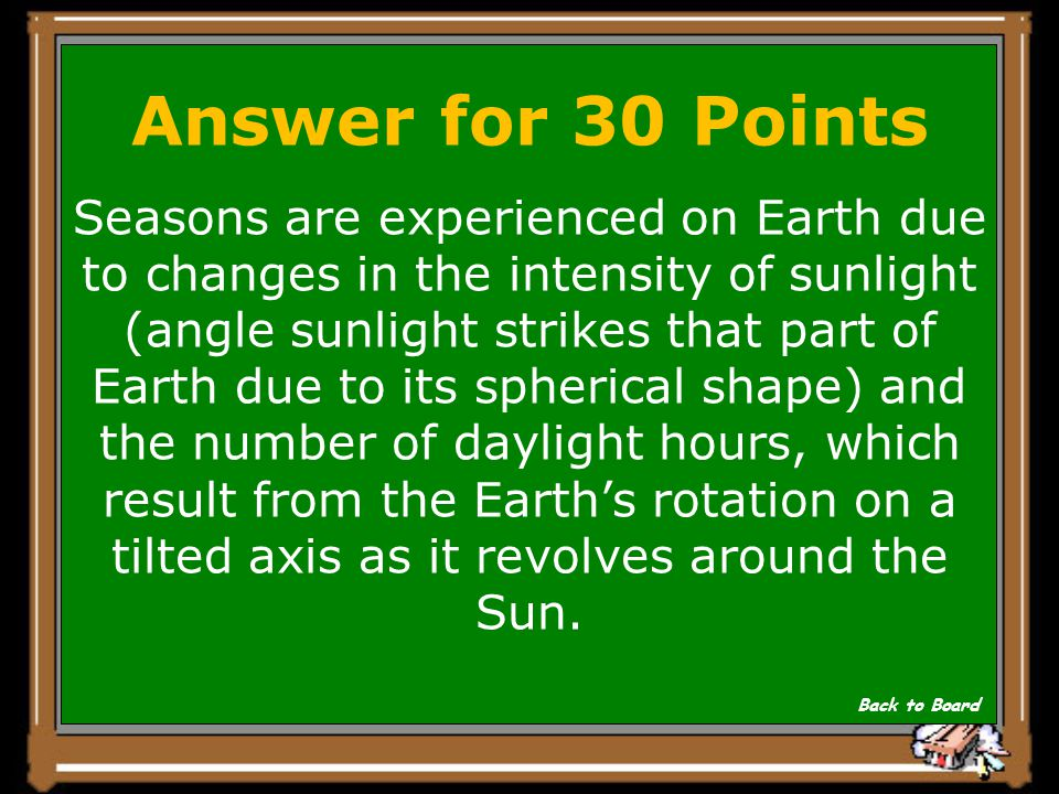 Question for 30 Points What causes the Earth to experience seasons? Show Answer