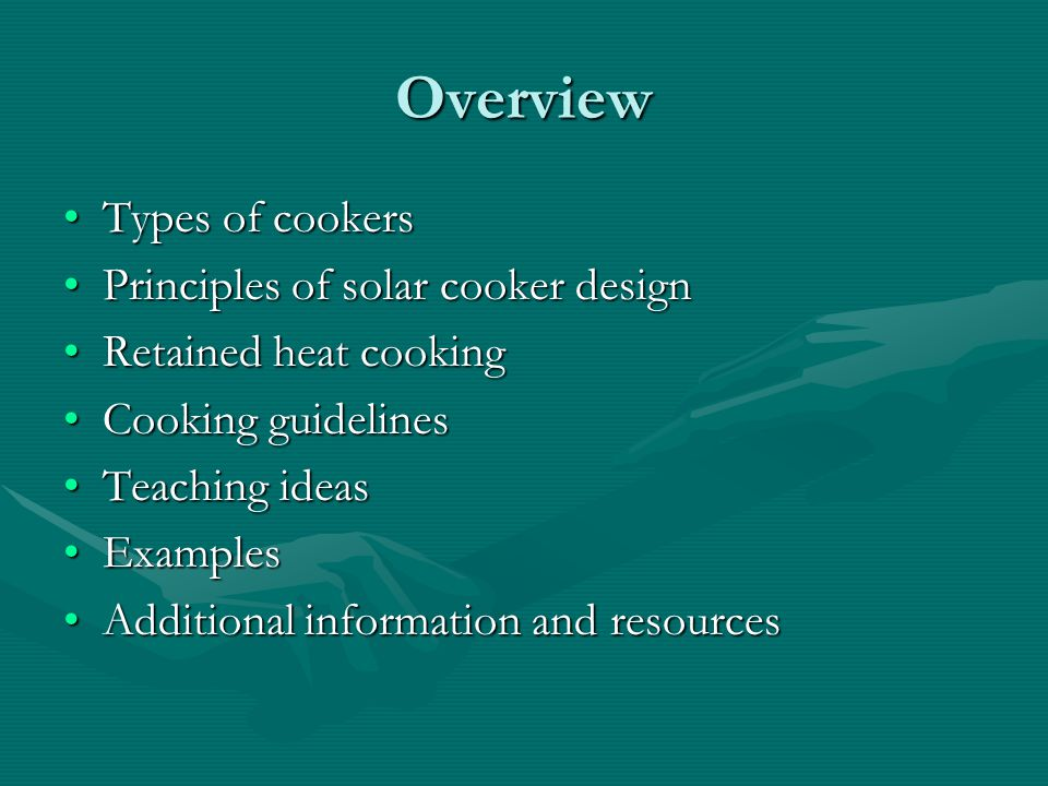 Types of solar ovens Box CookerBox Cooker Panel CookerPanel Cooker Solar Funnel CookerSolar Funnel Cooker Parabolic Cooker - not recommendedParabolic Cooker - not recommended