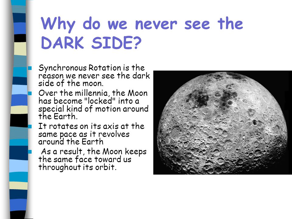 Why do we never see the DARK SIDE.