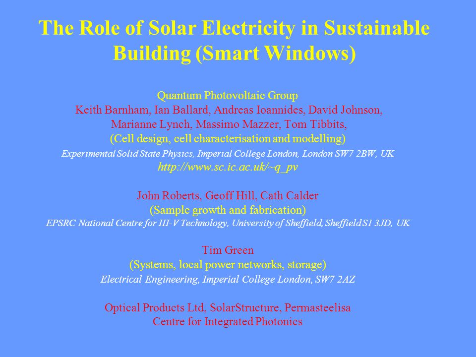 The Role of Solar Electricity in Sustainable Building (Smart Windows) Quantum Photovoltaic Group Keith Barnham, Ian Ballard, Andreas Ioannides, David