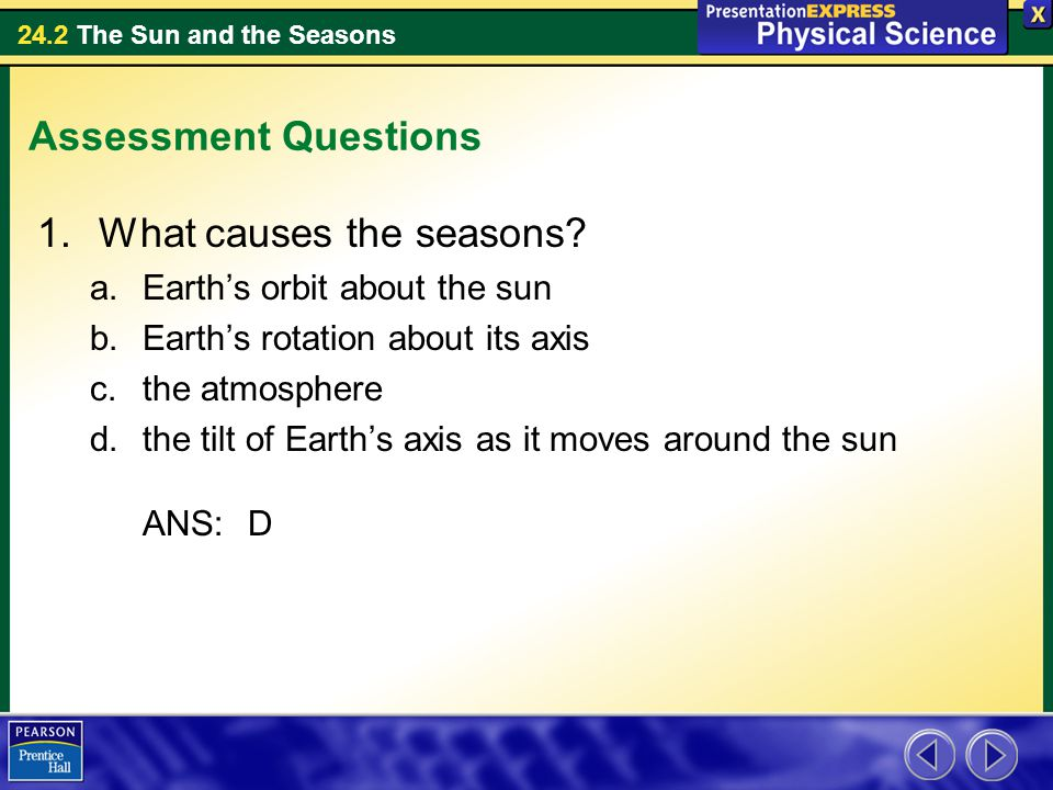 24.2 The Sun and the Seasons Assessment Questions 1.What causes the seasons.