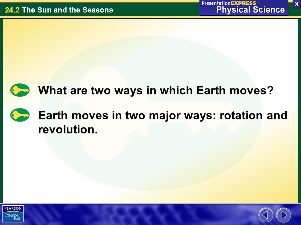 24.2 The Sun and the Seasons What are two ways in which Earth moves.