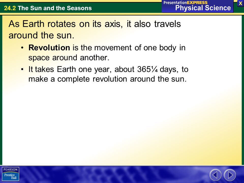 24.2 The Sun and the Seasons As Earth rotates on its axis, it also travels around the sun.