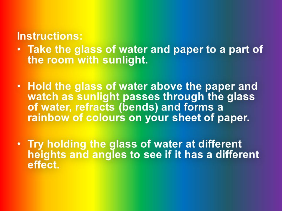 Instructions: Take the glass of water and paper to a part of the room with sunlight. Hold the glass of water above the paper and watch as sunlight pas