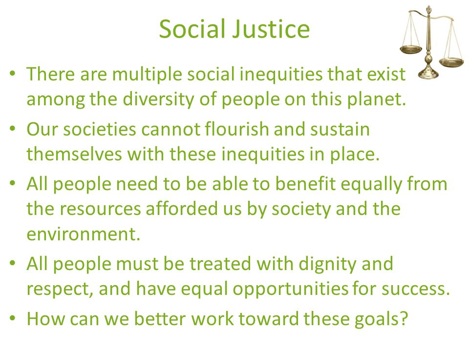 Social Justice There are multiple social inequities that exist among the diversity of people on this planet.