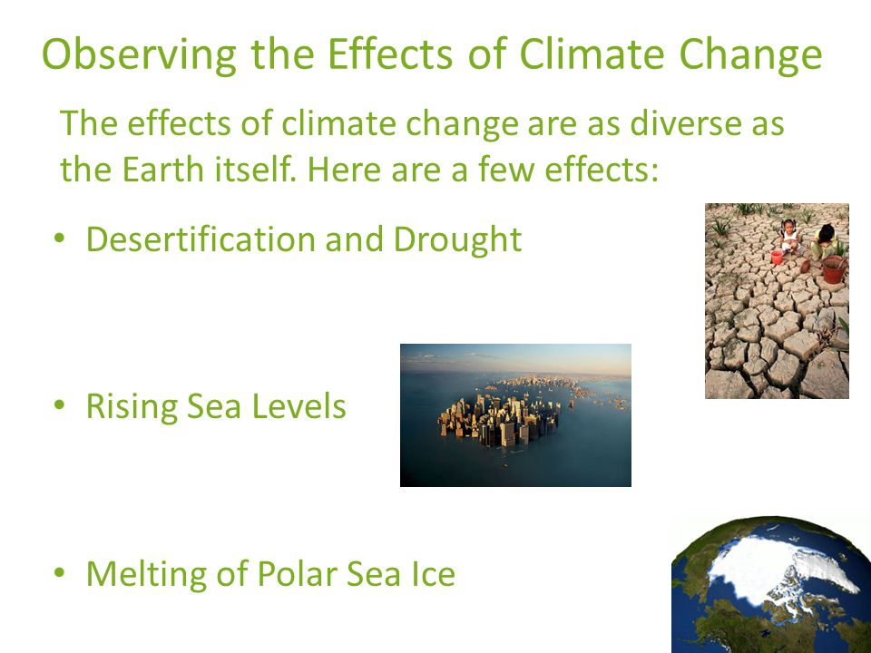 Observing the Effects of Climate Change The effects of climate change are as diverse as the Earth itself.