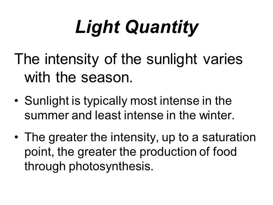 Light Quantity The intensity of the sunlight varies with the season.