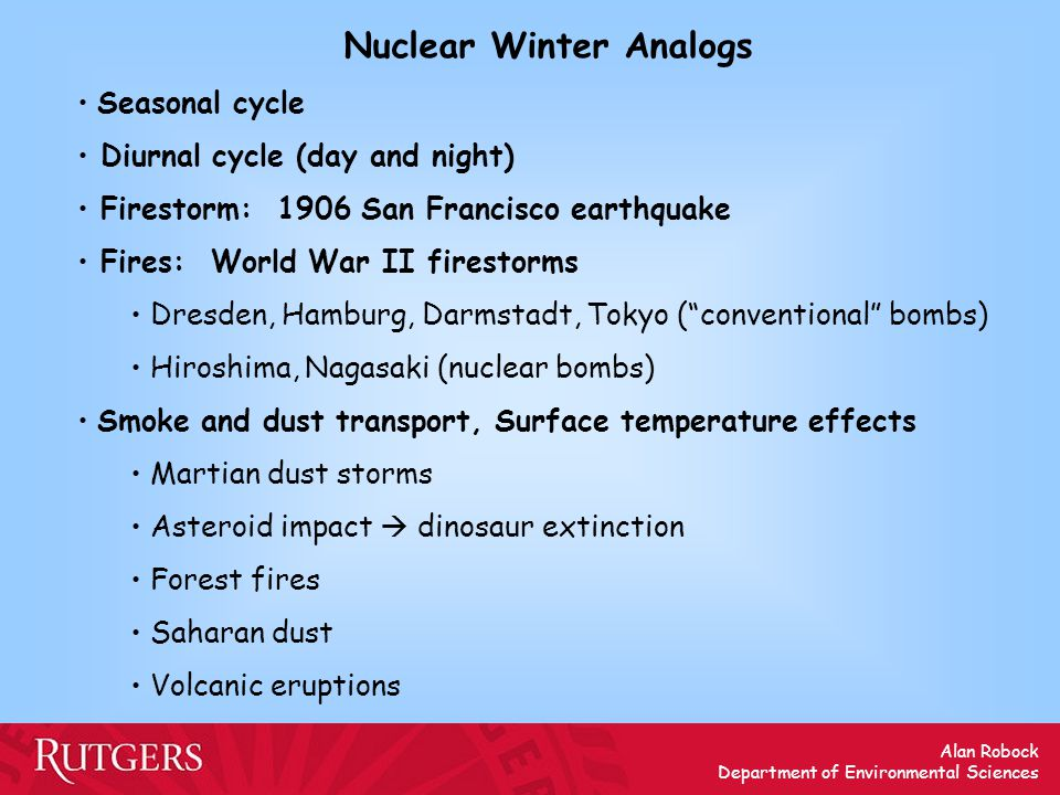 Alan Robock Department of Environmental Sciences Nuclear Winter Analogs Seasonal cycle Diurnal cycle (day and night) Firestorm: 1906 San Francisco ear
