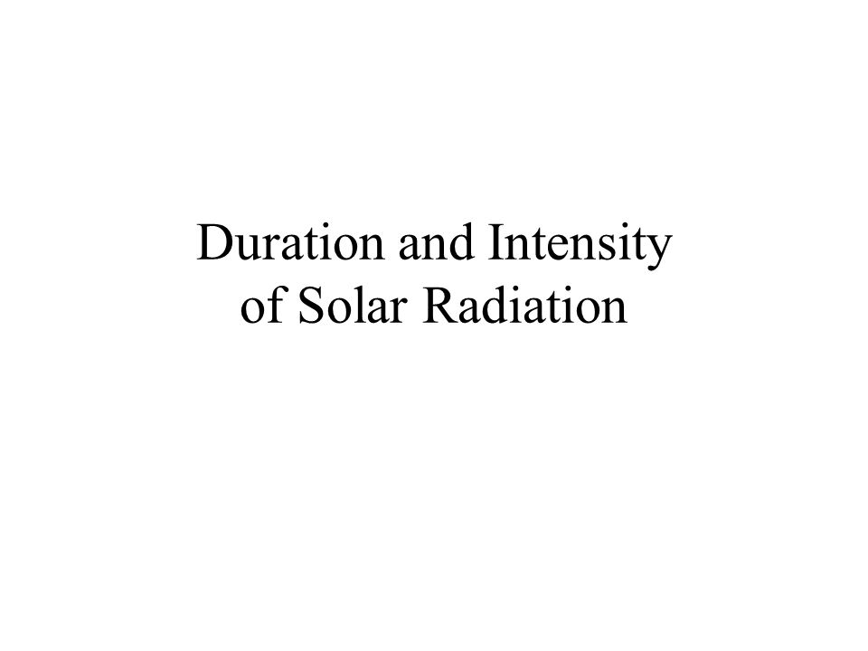 Duration and Intensity of Solar Radiation