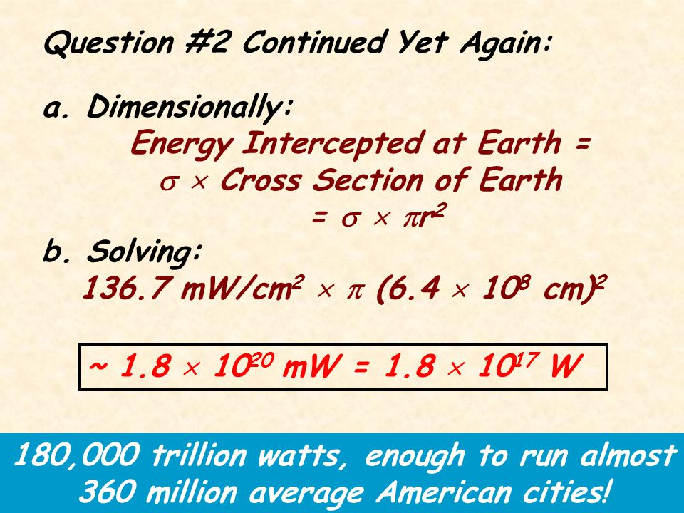 Question #2 Continued Again: Estimate how much of this total energy output is actually intercepted by the Earth.
