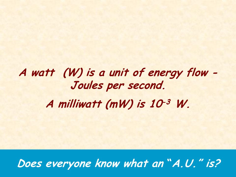 The Solar Constant Check yourself: Does everyone know what a watt (W) is.